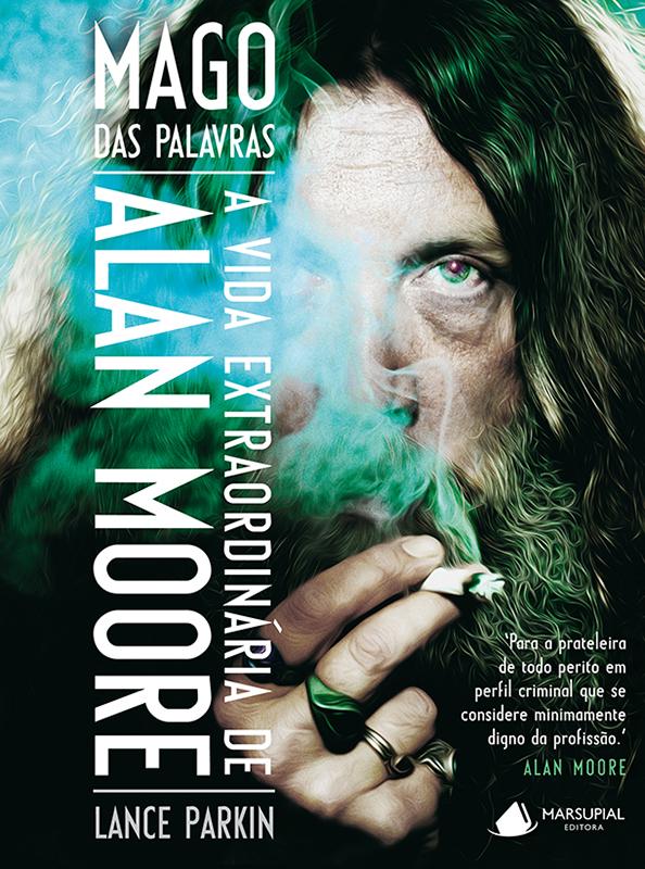 Mago das Palavras - A vida extraordinária de Alan Moore