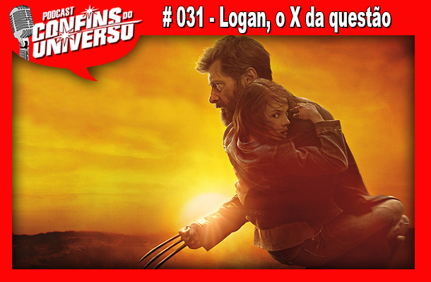 Confins do Universo 031 – Logan, o X da questão