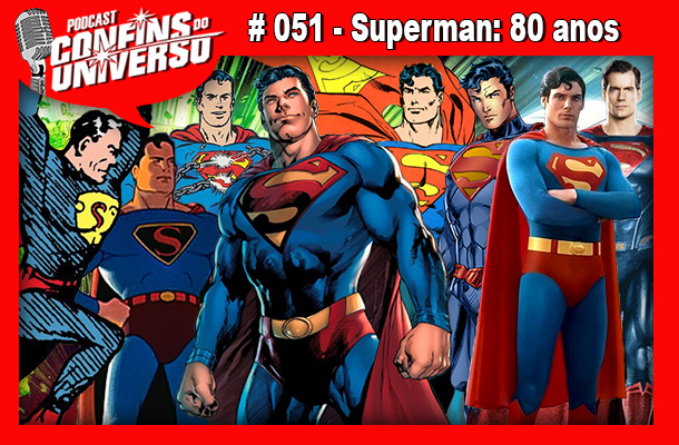 Confins do Universo 051 – Superman: 80 anos