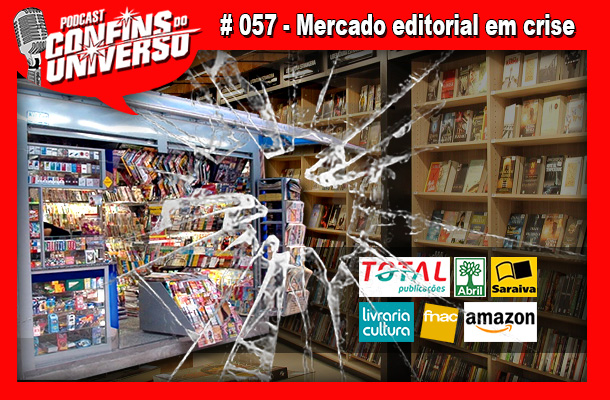 Confins do Universo 057 – Mercado editorial em crise