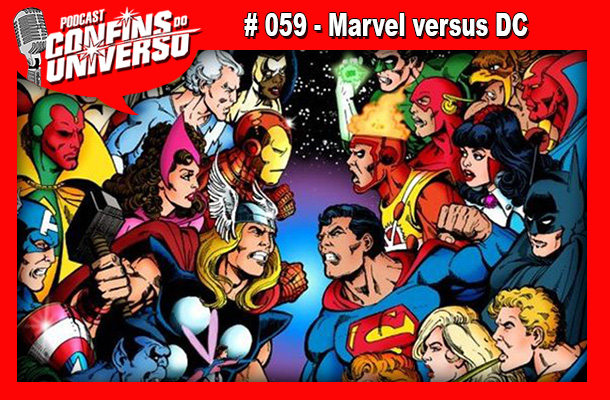 Confins do Universo 059 – Marvel versus DC