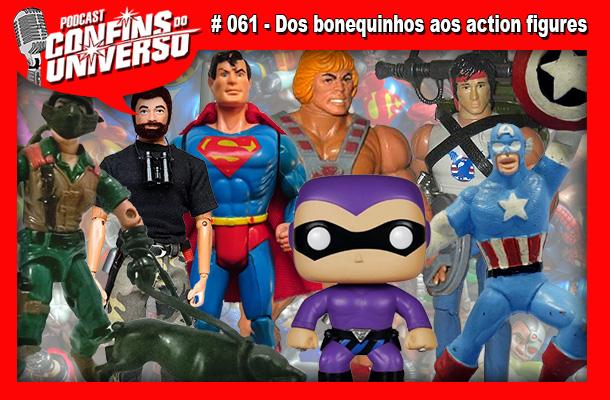 Confins do Universo 061 – Dos bonequinhos aos action figures