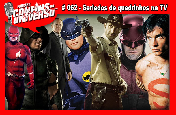Confins do Universo 062 – Seriados de quadrinhos na TV