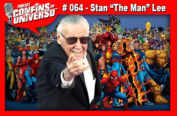 "Confins do Universo 064 - Stan ""The Man"" Lee"