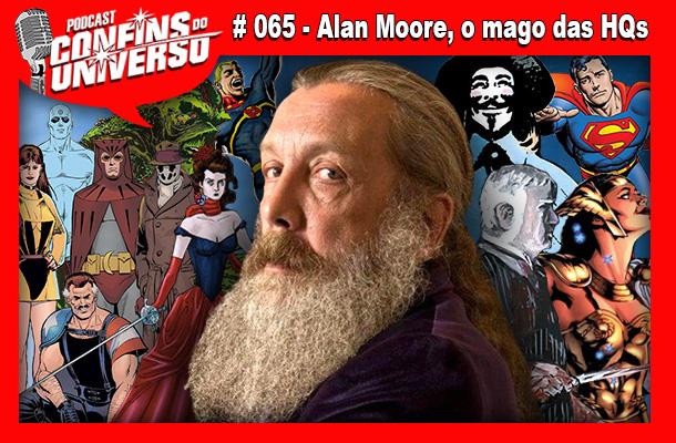 Confins do Universo 065 – Alan Moore, o mago das HQs