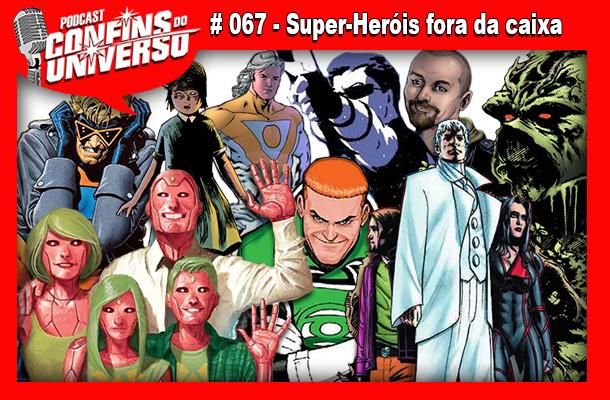 Confins do Universo 067 – Super-Heróis fora da caixa