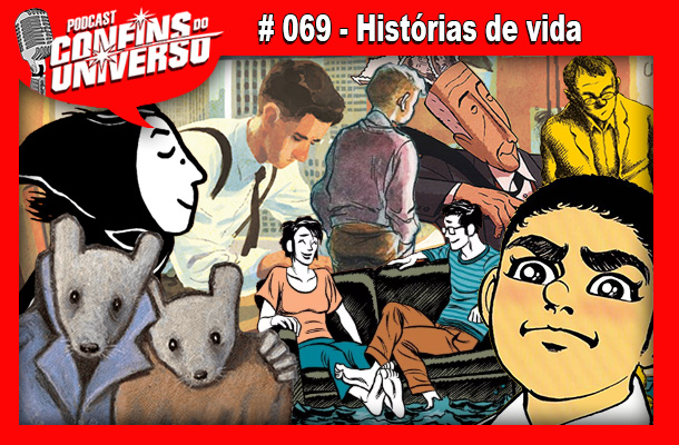 Confins do Universo 069 – Histórias de vida
