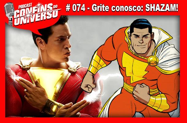 Confins do Universo 074 – Grite conosco: SHAZAM!