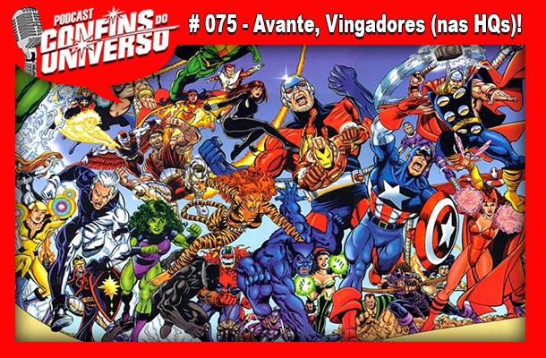 Confins do Universo 075 – Avante, Vingadores (nas HQs)!