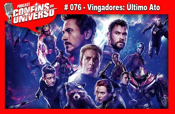 Confins do Universo 076 – Vingadores: Último Ato