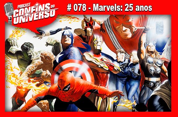 Confins do Universo 078 – Marvels: 25 anos