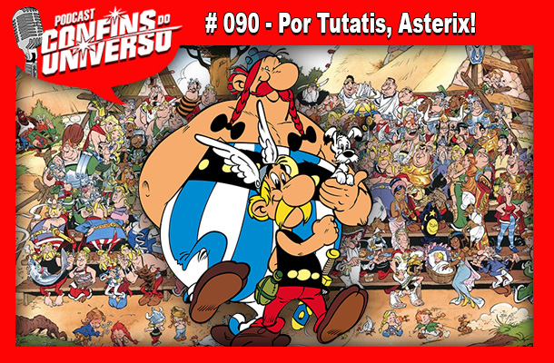 Confins do Universo 090 – Por Tutatis, Asterix!