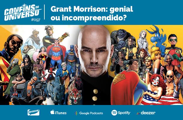 Confins do Universo 097 – Grant Morrison: genial ou incompreendido?
