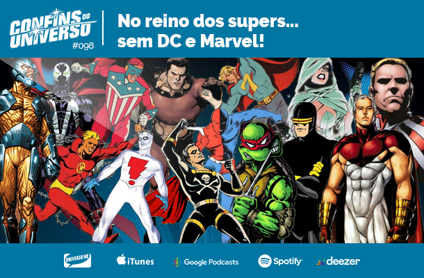 Confins do Universo 098 – No reino dos supers... sem DC e Marvel!