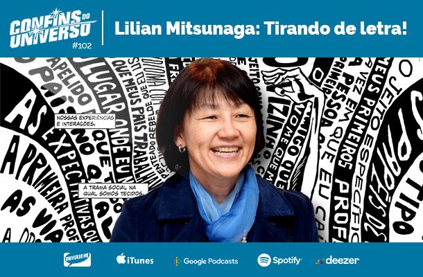 Confins do Universo 102 – Lilian Mitsunaga: Tirando de letra!