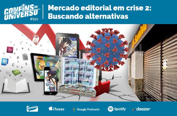 Confins do Universo 110 – Mercado editorial em crise 2 - Buscando alternativas