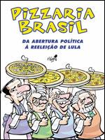 Pizzaria Brasil - Da abertura política à reeleição de Lula