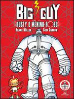Big Guy & Rusty, o Menino Robô