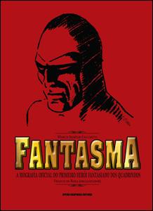 Fantasma - Biografia Oficial do Primeiro Herói Fantasiado dos Quadrinhos